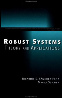 Robust Systems Theory and Applications (Adaptive and Learning Systems for Signal Processing, Communications and Control Series)