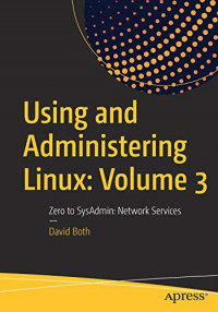 Using and Administering Linux: Volume 3: Zero to SysAdmin: Network Services
