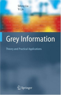 Grey Information: Theory and Practical Applications (Advanced Information and Knowledge Processing)