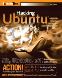 Hacking Ubuntu: Serious Hacks Mods and Customizations (ExtremeTech)