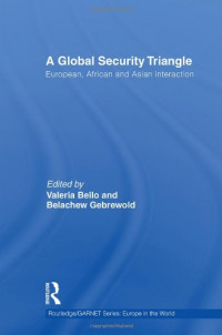 A Global Security Triangle: European, African and Asian interaction (Routledge/GARNET series: Europe in the World)
