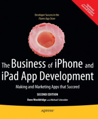 The Business of iPhone and iPad App Development: Making and Marketing Apps that Succeed