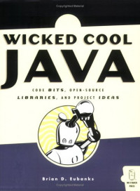 Wicked Cool Java : Code Bits, Open-Source Libraries, and Project Ideas
