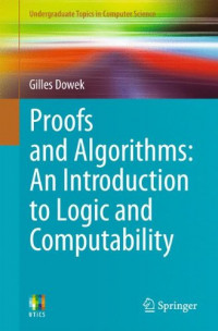Proofs and Algorithms: An Introduction to Logic and Computability (Undergraduate Topics in Computer Science)