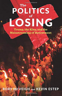 The Politics of Losing: Trump, the Klan, and the Mainstreaming of Resentment