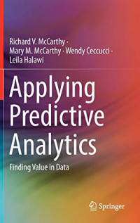 Applying Predictive Analytics: Finding Value in Data