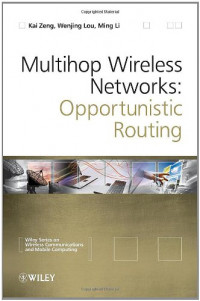 Multihop Wireless Networks: Opportunistic Routing (Wireless Communications and Mobile Computing)
