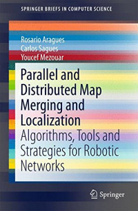 Parallel and Distributed Map Merging and Localization: Algorithms, Tools and Strategies for Robotic Networks (SpringerBriefs in Computer Science)