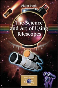 The Science and Art of Using Telescopes (Patrick Moore's Practical Astronomy Series)