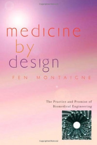 Medicine by Design: The Practice and Promise of Biomedical Engineering