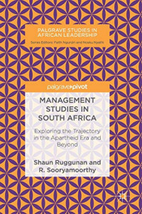 Management Studies in South Africa: Exploring the Trajectory in the Apartheid Era and Beyond (Palgrave Studies in African Leadership)