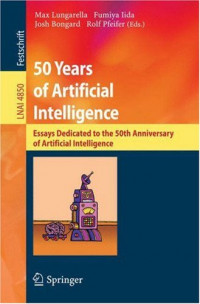 50 Years of Artificial Intelligence: Essays Dedicated to the 50th Anniversary of Artificial Intelligence (Lecture Notes in Computer Science)