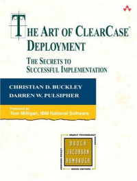 The Art of ClearCase® Deployment The Secrets to Successful Implementation