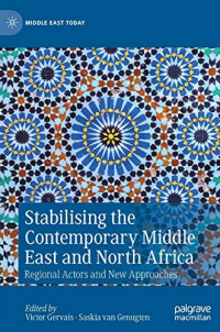 Stabilising the Contemporary Middle East and North Africa: Regional Actors and New Approaches (Middle East Today)