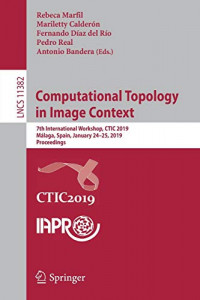 Computational Topology in Image Context: 7th International Workshop, CTIC 2019, Málaga, Spain, January 24-25, 2019, Proceedings (Lecture Notes in Computer Science (11382))
