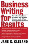 Business Writing for Results : How to Create a Sense of Urgency and Increase Response to All of Your Business Communications