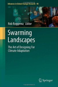 Swarming Landscapes: The Art of Designing For Climate Adaptation (Advances in Global Change Research)