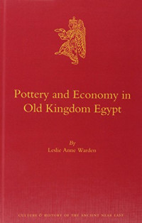 Pottery and Economy in Old Kingdom Egypt (Culture and History of the Ancient Near East)