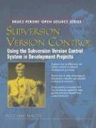 Subversion Version Control: Using the Subversion Version Control System in Development Projects (Bruce Perens Open Source)