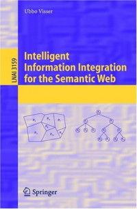 Intelligent Information Integration for the Semantic Web (Lecture Notes in Computer Science / Lecture Notes in Artificial Intelligence)