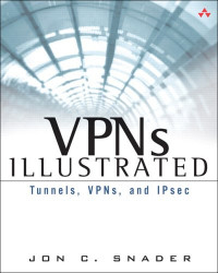 VPNs Illustrated : Tunnels, VPNs, and IPsec