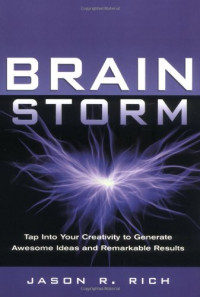 Brain Storm: Tap Into Your Creativity to Generate Awesome Ideas and Remarkable Results