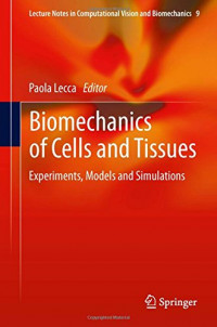 Biomechanics of Cells and Tissues: Experiments, Models and Simulations (Lecture Notes in Computational Vision and Biomechanics)