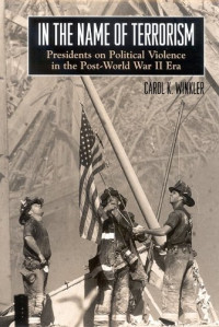In The Name Of Terrorism: Presidents On Political Violence In The Post-world War II Era