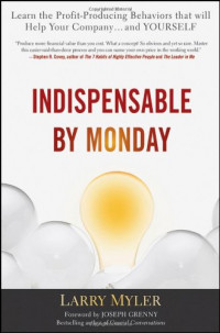 Indispensable By Monday: Learn the Profit-Producing Behaviors that will Help Your Company and Yourself