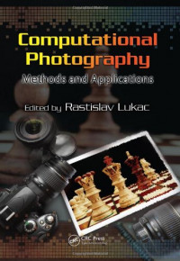 Computational Photography: Methods and Applications (Digital Imaging and Computer Vision)