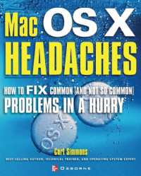 Mac X OS Headaches: How to Fix common (and Not So Common) Problems in a Hurry