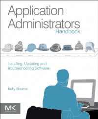 Application Administrators Handbook: Installing, Updating and Troubleshooting Software