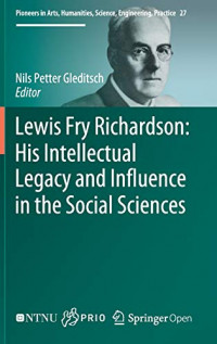 Lewis Fry Richardson: His Intellectual Legacy and Influence in the Social Sciences (Pioneers in Arts, Humanities, Science, Engineering, Practice)