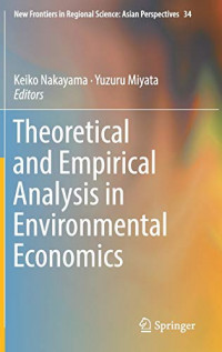 Theoretical and Empirical Analysis in Environmental Economics (New Frontiers in Regional Science: Asian Perspectives (34))