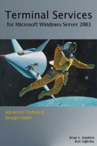 Terminal Services for Microsoft Windows Server 2003: Advanced Technical Design Guide