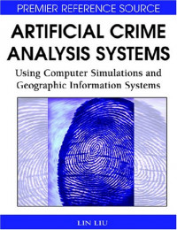 Artificial Crime Analysis Systems: Using Computer Simulations and Geographic Information Systems