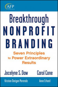 Breakthrough Nonprofit Branding: Seven Principles to Power Extraordinary Results (The AFP/Wiley Fund Development Series)