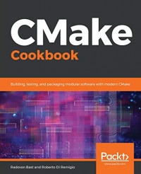 CMake Cookbook: Building, testing, and packaging modular software with modern CMake