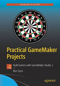 Practical GameMaker Projects: Build Games with GameMaker Studio 2