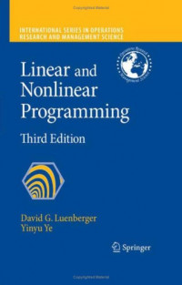 Linear and Nonlinear Programming: Third Edition (International Series in Operations Research & Management Science)
