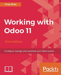 Working with Odoo 11 - Third Edition: Configure, manage, and customize your Odoo system