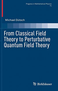 From Classical Field Theory to Perturbative Quantum Field Theory (Progress in Mathematical Physics (74))