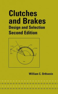Clutches and Brakes: Design and Selection, Second Edition (Mechanical Engineering (Marcell Dekker))