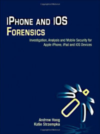 iPhone and iOS Forensics: Investigation, Analysis and Mobile Security for Apple iPhone, iPad and iOS Devices