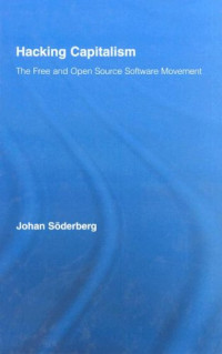 Hacking Capitalism: The Free and Open Source Software Movement (Routledge Research in Information Technology and Society)