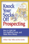 Knock Your Socks Off Prospecting: How To Cold Call, Get Qualified Leads And Make More Money