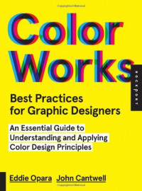 Best Practices for Graphic Designers, Color Works: Right Ways of Applying Color in Branding, Wayfinding, Information Design, Digital Environments and Pretty Much Everywhere Else