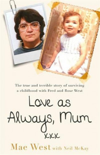 Love as Always, Mum xxx_ The true and terrible story of surviving a childhood with Fred and Rose West-Seven Dials