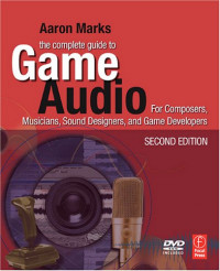 The Complete Guide to Game Audio, Second Edition: For Composers, Musicians, Sound Designers, Game Developers