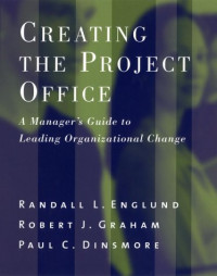 Creating the Project Office: A Manager's Guide to Leading Organizational Change (Jossey Bass Business and Management Series)